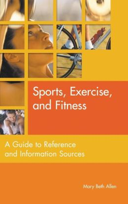 Sports, Exercises, and Fitness: A Guide to Reference and Information Sources (Reference Sources in the Social Sciences Series)