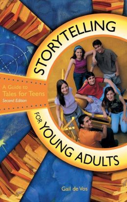 Storytelling for Young Adults: A Guide to Tales for Teens Second Edition