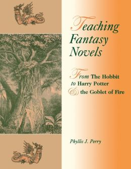 Teaching the Fantasy Novel: From The Hobbit to Harry Potter and The Goblet of Fire