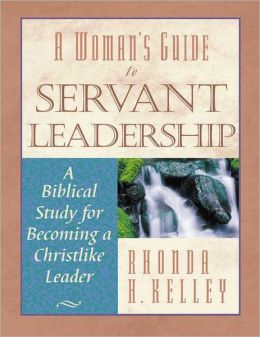 A Woman's Guide to Servant Leadership: A Biblical Study for Becoming a Christlike Leader