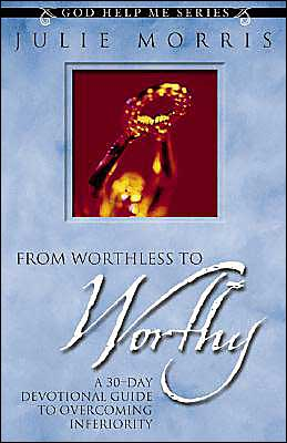 From Worthless to Worthy: A 30-Day Guide to Overcoming Inferiority (God Help Me Series)