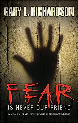 Fear Is Never Our Friend: Eliminating the Destructive Power of Fear from Our Lives