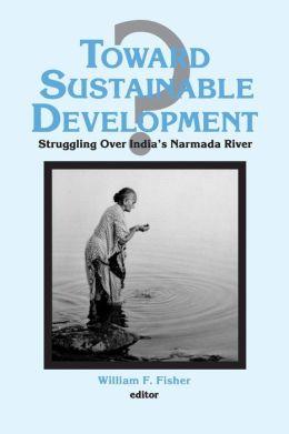 Toward Sustainable Development?: Struggling Over India's Narmada River