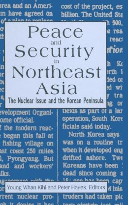 Peace and Security in Northeast Asia: The Nuclear Issue and the Korean Peninsula