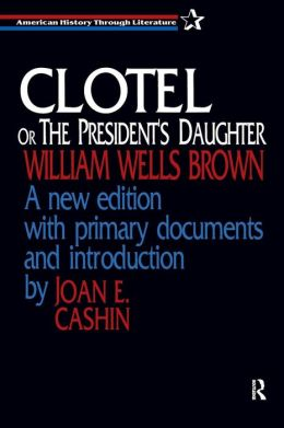 Clotel or the President's Daughter: A New Edition with Primary Documents and Introduction
