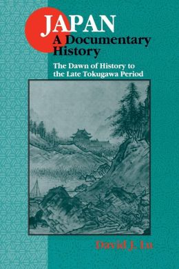 Japan : A Documentary History: The Dawn of History to the Late Tokugawa Period Century