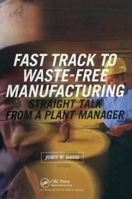 Fast Track to Waste-Free Manufacturing: Straight Talk from a Plant Manager