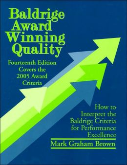 Baldrige Award Winning Quality: How to Interpret the Baldrige Criteria for Performance Excellence: Covers 2005 Award Criteria