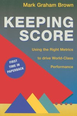 Keeping Score: Using the Right Metrics to Drive World-Class Performance