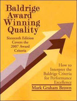 Baldrige Award Winning Quality : How to Interpret the Baldrige Criteria for Performance Excellence (Baldrige Award Winning Quality)