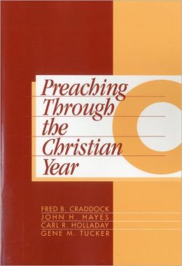 Preaching Through the Christian Year: Year C: A Comprehensive Commentary on the Lectionary