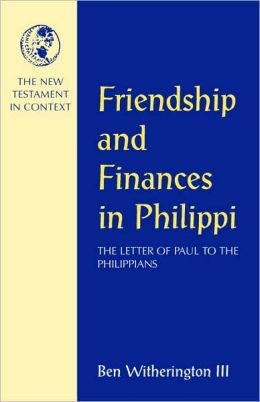 Friendship and Finances in Philippi: The Letter of Paul to the Philippians