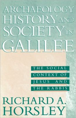Archaeology, History, and Society in Galilee: The Social Context of Jesus and the Rabbis