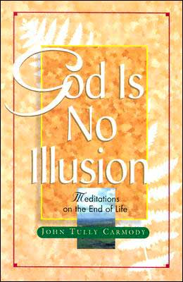 God Is No Illusion: Meditations on the End of Life