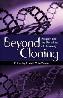 Beyond Cloning: Religion and the Remaking of Humanity