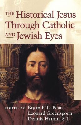 The Historical Jesus through Catholic and Jewish Eyes