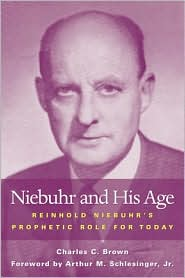 Niebuhr and His Age: Reinhold Niebuhr's Prophetic Role and Legacy