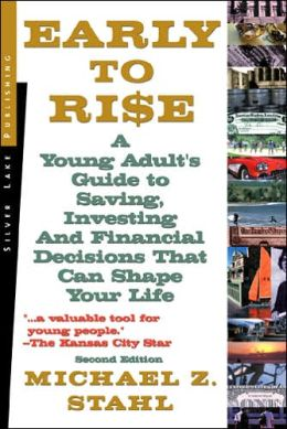 Early to Rise: A Young Adult's Guide to Investing...and Financial Decisions that Can Shape Your Life