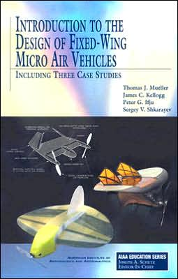 Introduction to the Design of Fixed-Wing Micro Air Vehicles Including Three Case Studies