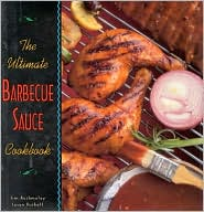 The Ultimate Barbecue Sauce Cookbook: Your Guide to the Best Sauce, Rubs, Sops, Mops, and Marinades