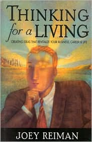 Thinking for a Living: Creating Ideas That Revitalize Your Business, Career and Life