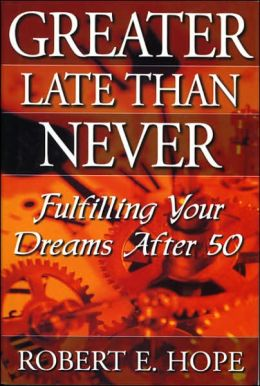 Greater Late Than Never: Making the Most of Life after 50