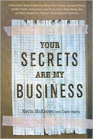 Your Secrets Are My Business: A Security Expert Reveals How Your Trash, Telephone, License Plate, Credit Card, Computer , and Even Your Mail Make You an Easy Target for Today's Information Thieves