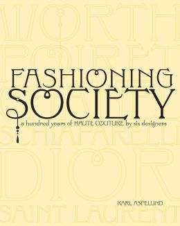 Fashioning Society: A Hundred Years of Haute Couture by Six Designers