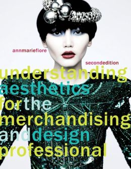Understanding Aesthetics for the Merchandising and Design Professional, 2nd Edition