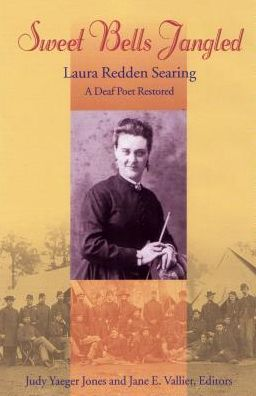 Sweet Bells Ringing: Laura Redden Searing, a Deaf Poet Restored (Gallaudet Classics in Deaf Studies Series, Vol. 4)
