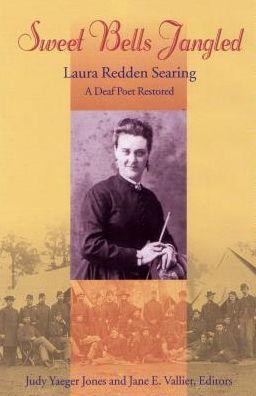Sweet Bells Ringing: Laura Redden Searing, a Deaf Poet Restored (Gallaudet Classics in Deaf Studies Series, Vol. 4)