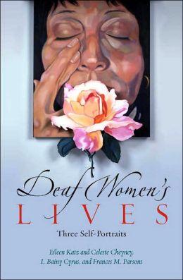 Deaf Women's Lives: Three Self-Portraits (Deaf Lives Series, Vol. 3)