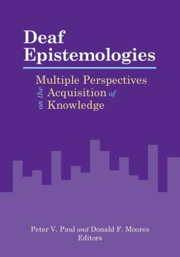 Deaf Epistemologies: Multiple Perspectives on the Acquisition of Knowledge