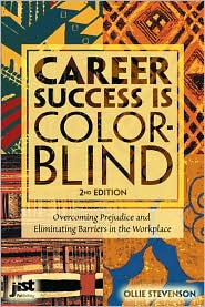 Career Success Is Color-Blind: Overcoming Prejudice and Eliminating Barriers in the WorkPlace