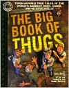 Thugs: Tough As Nails True Tales of the World's Baddest Mobs, Gangs and Ne'Er Do Wells!