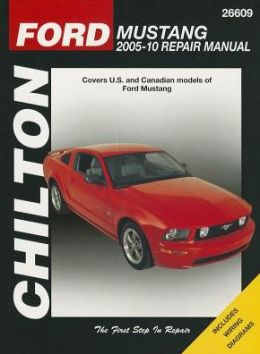 Chilton's Ford Mustang 2005-10 Repair Manual : Covers U.s. and Canadian Models of Ford Mustang