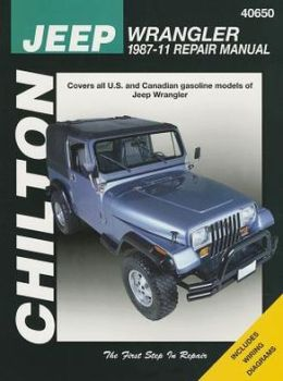 Chilton Jeep Wrangler 1987-11 Repair Manual : Covers U.S and Canadian Gasoline Models of Jeep Wrangler 1987 Through 2011