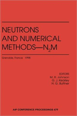 Neutrons and Numerical Methods - N2M: Grenoble, France 9-12 December 1998