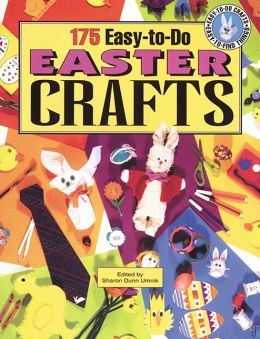 One Hundred Seventy-Five Easy-to-Do Easter Crafts: Easy-to-Do Easter Projects with Easy-to-Find Things