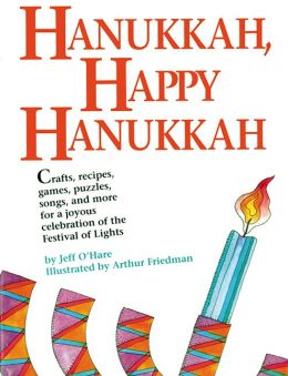 Hanukkah, Happy Hanukkah: Crafts, Recipes, Games, Puzzles, Songs and More for the Joyous Celebration of the Festival of Lights