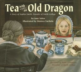 Tea with an Old Dragon: A Story of Sophia Smith, Founder of Smith College