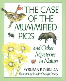 The The Case of the Mummified Pigs: And Other Mysteries in Nature