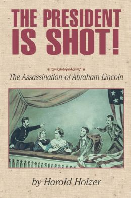 The President Is Shot: The Assassination of Abraham Lincoln