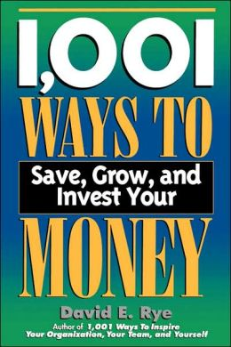 1,001 Ways to Save, Grow and Invest Your Money