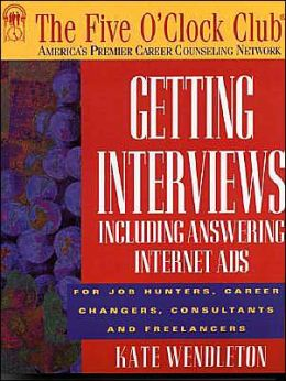 Getting Interviews: For Job Hunters, Career Changers, Consultants and Freelancers
