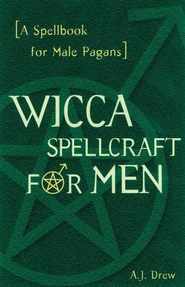 Wicca Spellcraft for Men: A Spellbook for Male Pagans