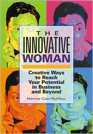 The Innovative Woman: Creative Ways to Reach Your Potential in Business and Beyond