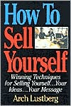 How to Sell Yourself: Winning Techniques for Selling Yourself,Your Ideas,Your Message