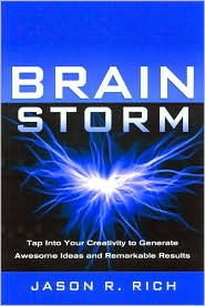 Brain Storm: Tap Into Your Creativity to Generate Awesome Ideas and Tremendous Results