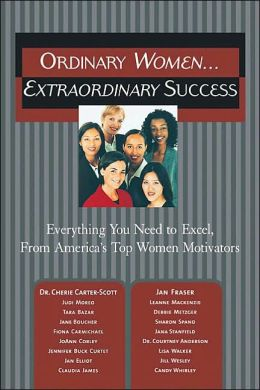 Ordinary Women...Extraordinary Success: Everything You Need to Excel, from America's Top Women Motivators